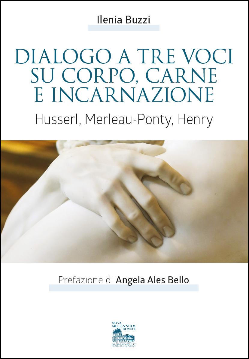Dialogo a tre voci su corpo, carne e incarnazione. Husserl, Merleau-Ponty, Henry – NOVITÀ